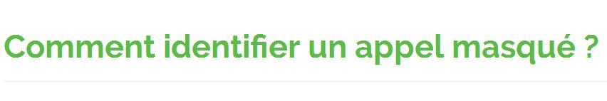 Pour identifier un numéro de téléphone masque, renseignez-vous sur www.aquiestcenumero.fr